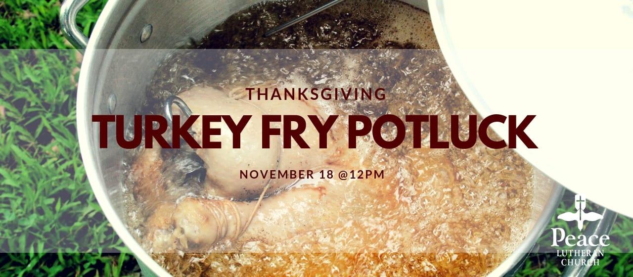 Thanksgiving Turkey Fry Potluck November 18 @ 12pm
