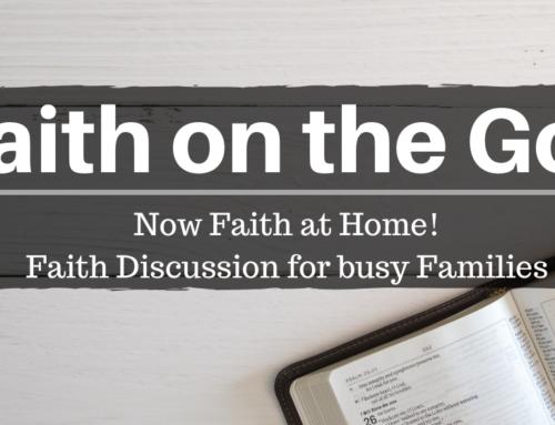 Faith on the GO – Now Faith at Home