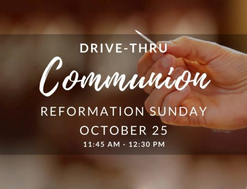 Reformation Sunday – Drive-Thru Communion – October 25, 2020